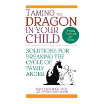 Taming The Dragon In Your Child: Solutions For, Meg Eastman