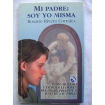 Mi Padre Soy Yo Misma - Rosario Rivera Corrales