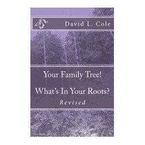 Your Family Tree! Whats In Your Roots?, David L Cole