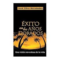 Exito En Los Anos Dorados: Una Vision, Jose Silva Hernandez
