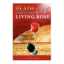 Death Tried To Consume A Living Rose , Diana Golden