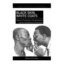 Black Skin, White Coats: Nigerian, Matthew M Heaton