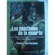 Los Pelotones De La Muerte. El Genocidio Guatemalteco