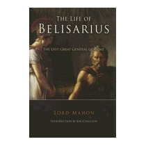 Life Of Belisarius: The Last Great General Of, Lord Mahon