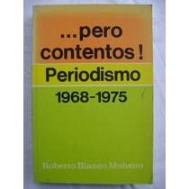 ...pero Contentos! Periodismo 1968-1975 - R Blanco Moheno
