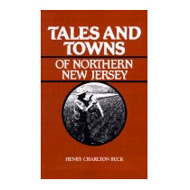 Tales And Towns Of Northern New Jersey, Henry Charlton Beck