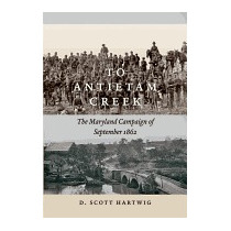 To Antietam Creek: The Maryland Campaign Of, D Scott Hartwig
