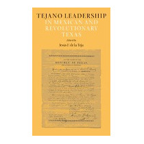 Tejano Leadership In Mexican And, Jesus F De La Teja