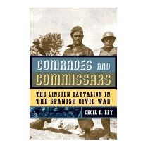 Comrades And Commissars: The Lincoln Battalion, Cecil D Eby