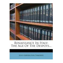 Renaissance In Italy: The Age Of The, John Addington Symonds