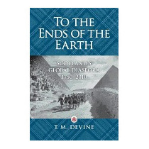 To The Ends Of The Earth: Scotlands Global, T M Devine