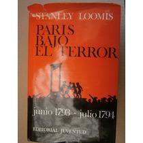 Paris Bajo El Terror 1793-1794 Stanley Loomis España 1968