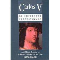 El Carlos V Emperador Predestinado - Jose Miguel Carrillo De