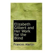 Elizabeth Gilbert And Her Work For The Blind, Frances Martin