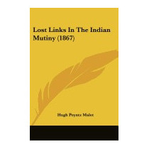 Lost Links In The Indian Mutiny (1867), Hugh Poyntz Malet