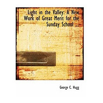Light In The Valley: A New Work Of Great, George C Hugg