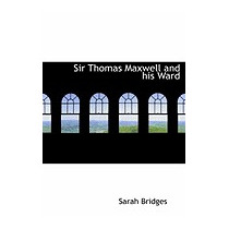 Sir Thomas Maxwell And His Ward, Sarah Bridges