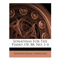 Sonatinas For The Piano: Op. 88, No. 1-4, Friedrich Kuhlau