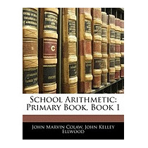 School Arithmetic: Primary Book, Book 1, John Marvin Colaw