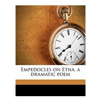 Empedocles On Etna, A Dramatic Poem, Matthew Arnold
