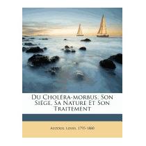 Du Chol Ra-morbus, Son Si Ge, Sa Nature Et Son, Louis Auzoux