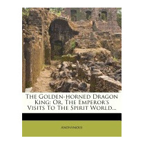 Golden-horned Dragon King: Or, The Emperors Visits To The