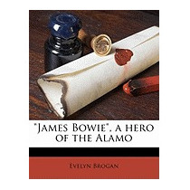 James Bowie, A Hero Of The Alamo, Evelyn Brogan