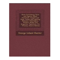 Home Furnishing: Facts And Figures, George Leland Hunter
