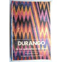 Durango. De Las Quebradas A Los Llanos. Monografía Estatal