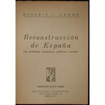 Reconstrucción De España - Eusebio C. Carbó. 1ª Ed., 1945
