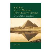 Nile And Its Masters: Past, Present, Future:, Jean Kerisel