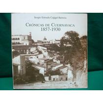 Sergio Estrada Cajigal., Crónicas De Cuernavca, 1857-1930.