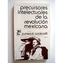 Precursores De La Revolución Mexicana. James D. Cockcroft