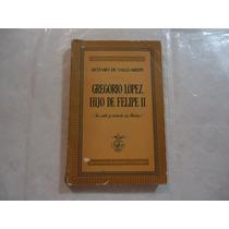 Gregorio López, Hijo De Felipe Ii Artemio De Valle-arizpe