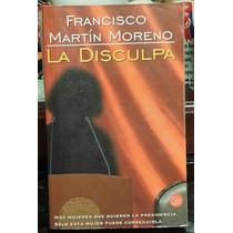 *** La Disculpa, Francisco Martín Moreno ***