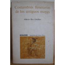 Costumbres Funerarias De Los Antiguos Mayas, Alberto Ruz L.