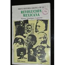 Rodriguez Breve Historia Gráfica De La Revolucion Mexicana