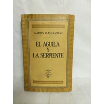 El Águila Y La Serpiente 1 Vol Martín Luis Guzmán