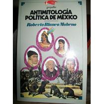 Antimitologia Politica De Mexico- Roberto Blanco Moheno