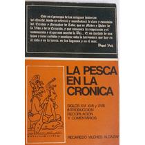 La Pesca En La Crónica.siglos Xvi,xvii Y Xviii. R. Vilchis