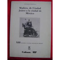 Madero, De Ciudad Juárez A La Ciudad De México - S. Portilla