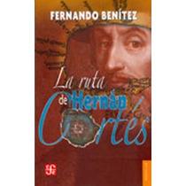 La Ruta De Hernan Cortes - Fernando Benitez