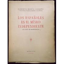 Los Españoles En El México Independiente - A. Carreño. 1942