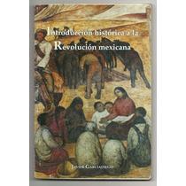 Introducción Histórica A La Revolución Mexicana / Javier Gar