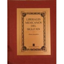 Liberales Mexicanos Del Siglo Xix Album Fotografico