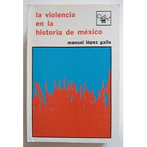 La Violencia En La Historia De México. Manuel López Gallo