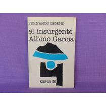 Fernando Osorno, El Insurgente Albino García.