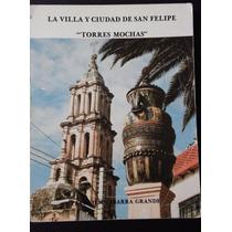 Villa Y Cd. De Sn. Felipe,torres Mochas,pbro.j. Ibarra 1989