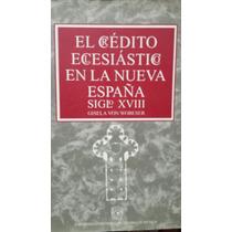 El Credito Eclesiastico En La Nueva España Siglo Xvll