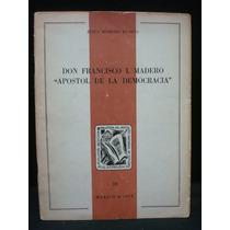 J. Romero, Don Fancisco I. Madero ¿apóstol De La Democracia